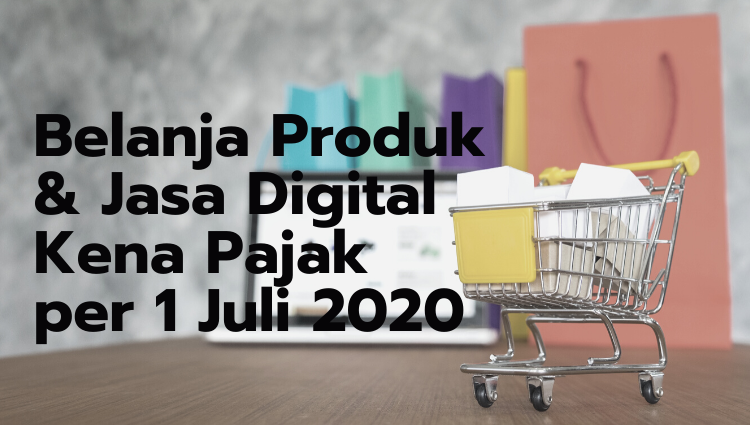 Belanja Produk &  Jasa Digital Kena Pajak  per 1 Juli 2020