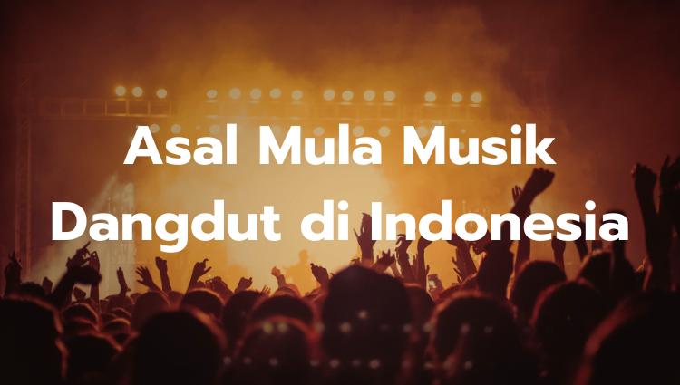 Asal Mula Musik Dangdut di Indonesia